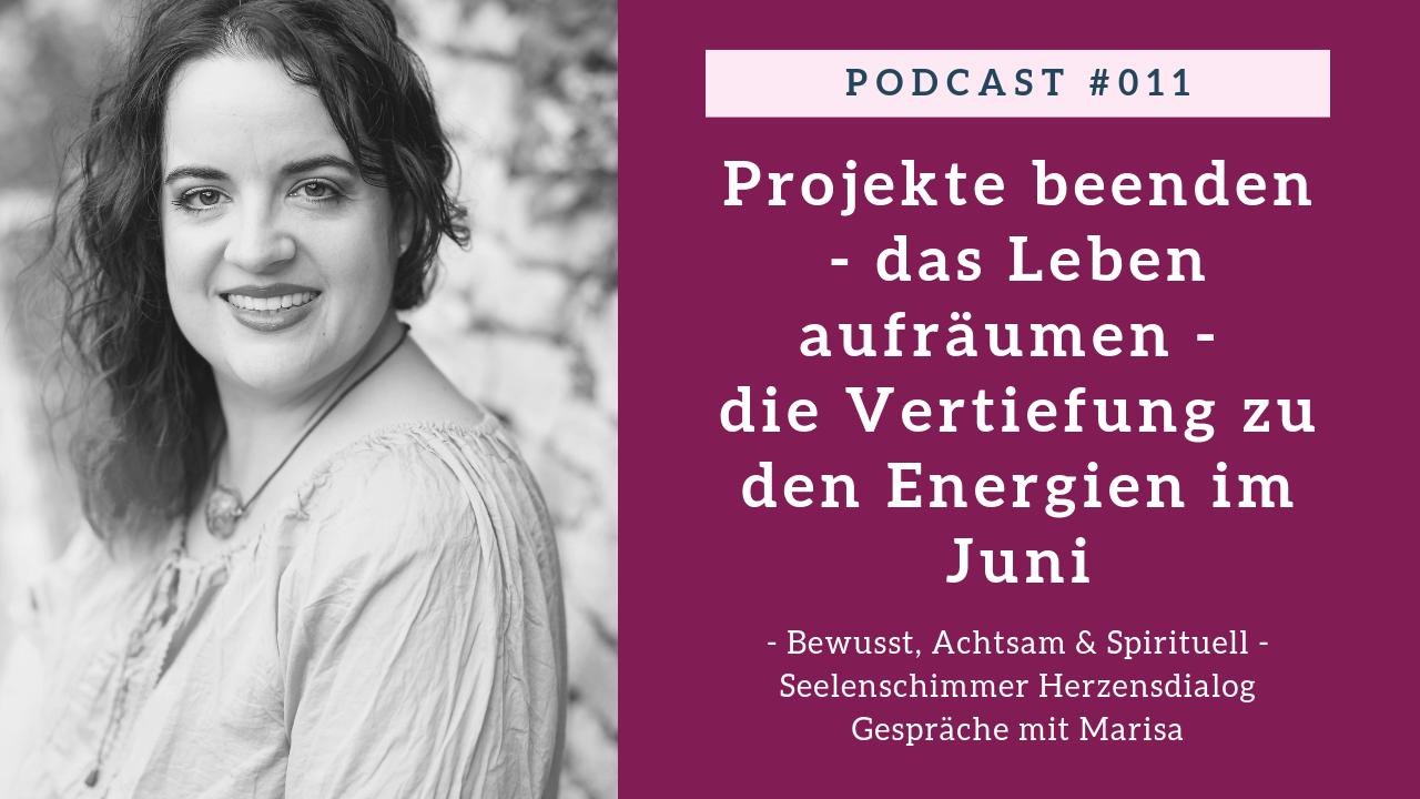 Podcast 011 - Seelenschimmer Herzensdialog - Gespraeche mit Marisa - Projekte beenden, das Leben aufraeumen, vorbereiten auf die lichtvolle Energie - Vertiefung zur Juni-Energie