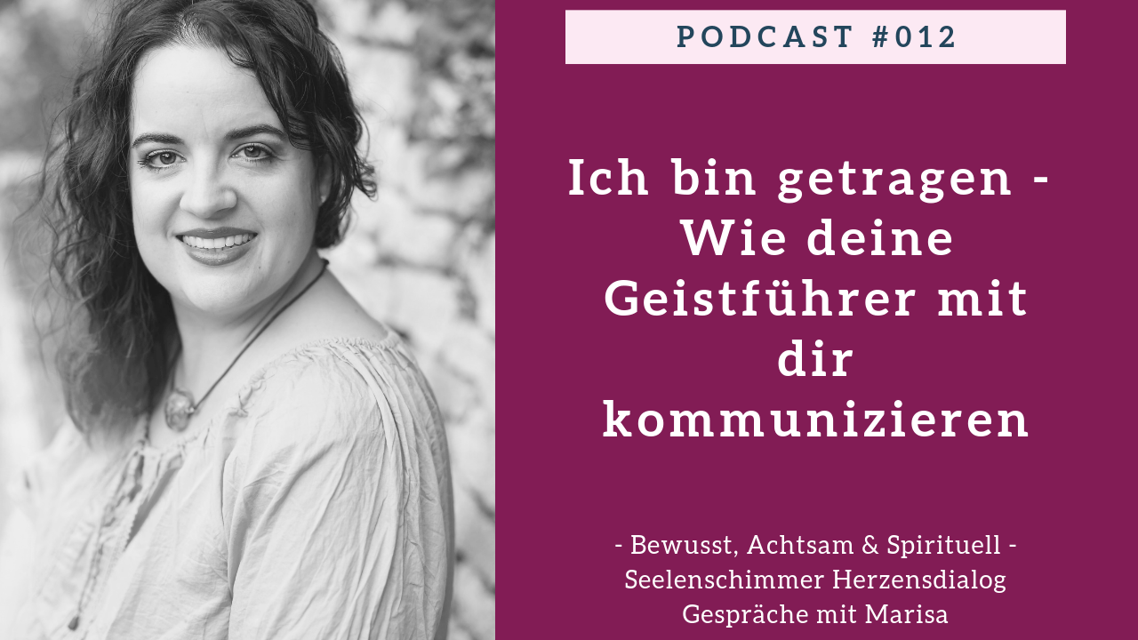 Podcast 012 - Seelenschimmer Herzensdialog - Gespraeche mit Marisa - ich bin getragen - wie deine Geistfuehrer mit dir kommunizieren